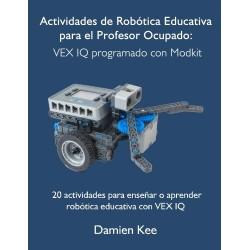 Actividades de Robótica Educativa para el Profesor Ocupado: VEX IQ programado con Modkit